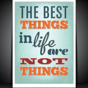 """The best things in life are not things"" print custom posters with your inspirational message"