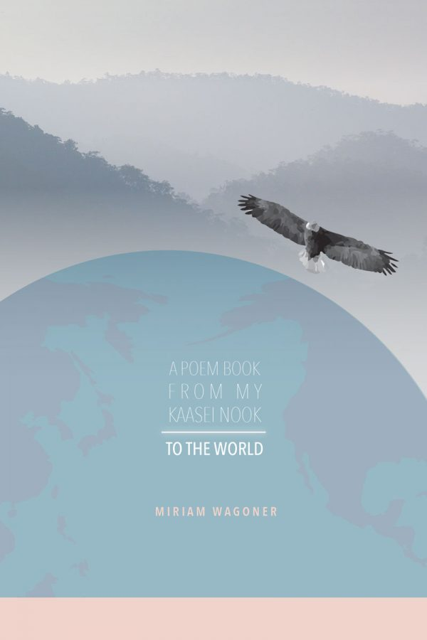 A Poem Book From My Kaasei Nook To The World by Miriam Wagoner